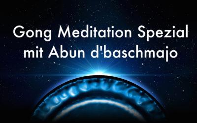 Gong Meditation Spezial mit Abun d'baschmajo – So. 9.12.
